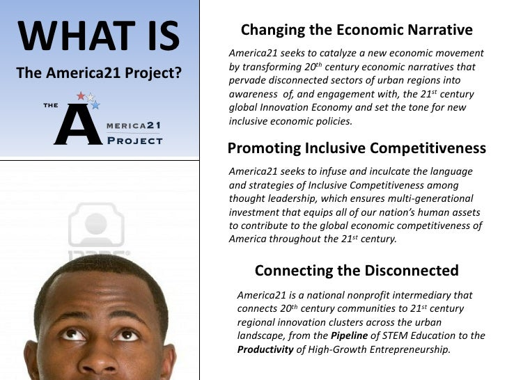 WHAT IS                    Changing the Economic Narrative                         America21 seeks to catalyze a new econo...