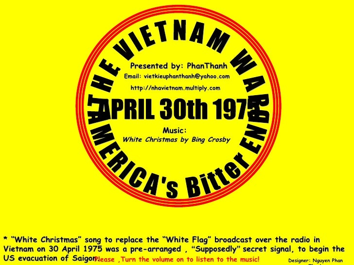 """THE VIETNAM WAR APRIL 30th 1975 AMERICA's Bitter END * """" White Christmas """" song to replace the """" White Flag """" broadcast ov..."""