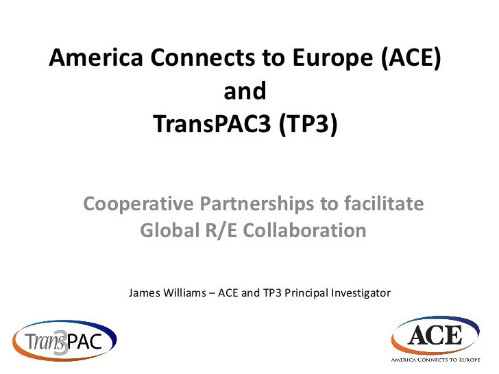 ACE and TransPAC3 - Cooperative Partnerships to facilitate Global R/E Collaboration