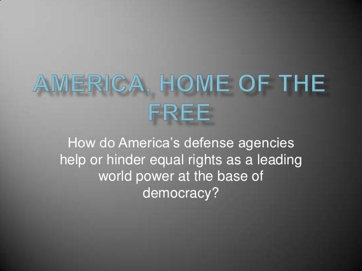 How do America's defense agencieshelp or hinder equal rights as a leading      world power at the base of             demo...