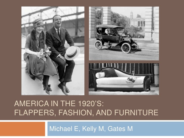 America in the 1920's:Flappers, Fashion, and Furniture<br />Michael E, Kelly M, Gates M<br />