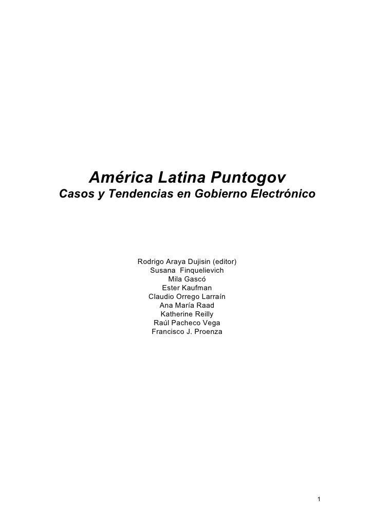 América Latina Puntogov Casos y Tendencias en Gobierno Electrónico                 Rodrigo Araya Dujisin (editor)         ...