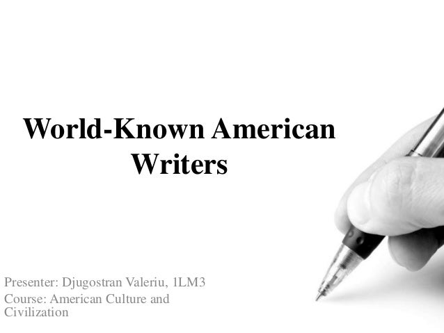 World-Known American Writers Presenter: Djugostran Valeriu, 1LM3 Course: American Culture and Civilization
