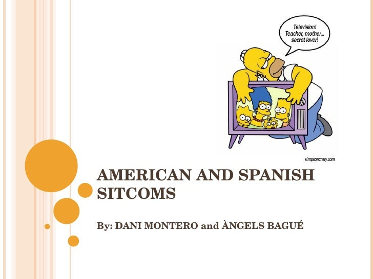 AMERICAN AND SPANISH SITCOMS By: DANI MONTERO and ÀNGELS BAGUÉ