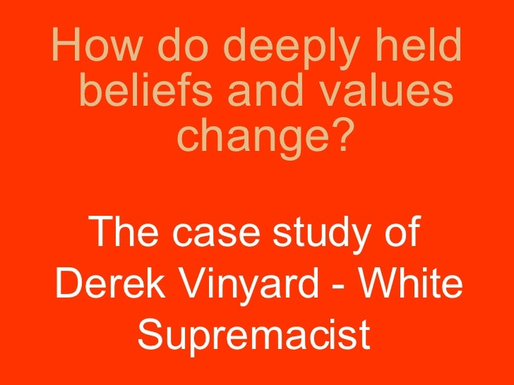 <ul><li>How do deeply held beliefs and values change? </li></ul>The case study of  Derek Vinyard - White Supremacist