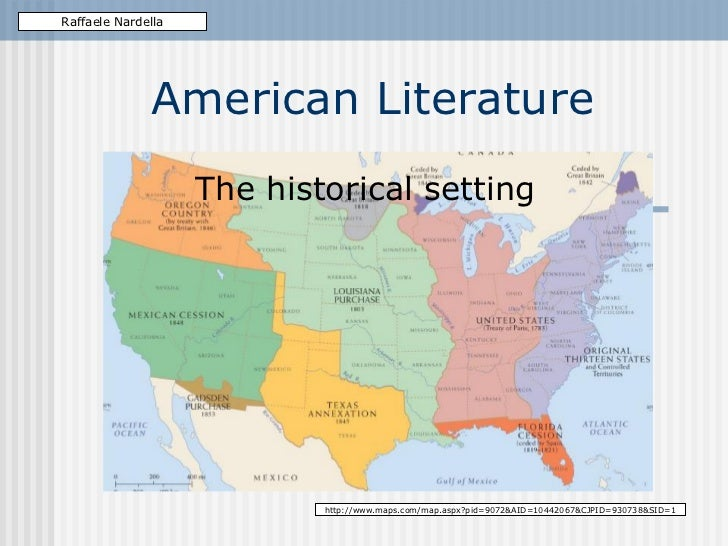 American Literature The historical setting Raffaele Nardella http://www.maps.com/map.aspx?pid=9072&AID=10442067&CJPID=9307...