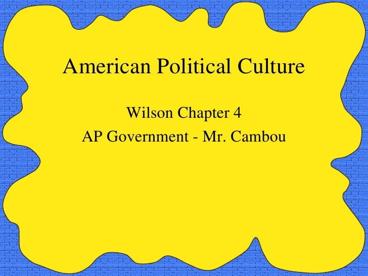 American Political Culture Wilson Chapter 4 AP Government - Mr. Cambou