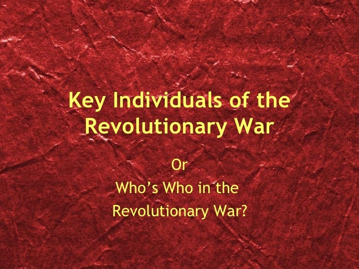 Key Individuals of the Revolutionary War Or Who's Who in the  Revolutionary War?
