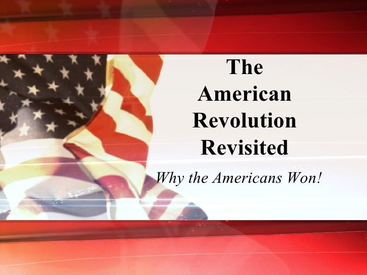 The American Revolution Revisited Why the Americans Won!