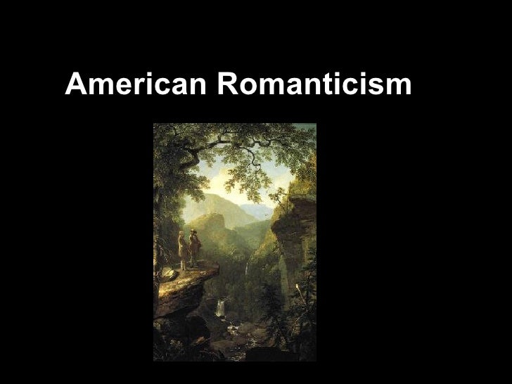 the age of american romanticism Many scholars say that the romantic period began with the as a part of the last age, but the romantic period dawned with a the american romantic period.