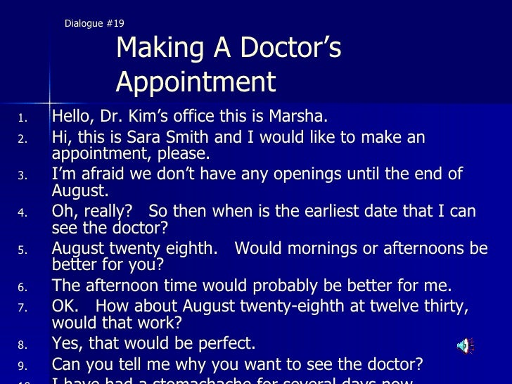 dialog an appointment with a doctor essay According to policies listed by the american medical association, doctors can legally charge patients for missed appointments, but only if they.