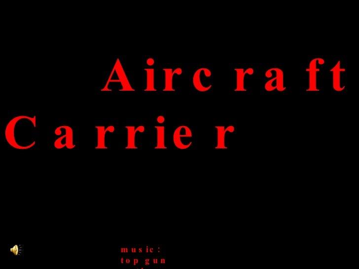 Aircraft Carrier music: top gun anthem