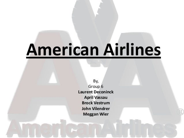 American Airlines By, Group 6 Laurent Deconinck April Vassau Brock Vestrum John Vilendrer Meggan Wier