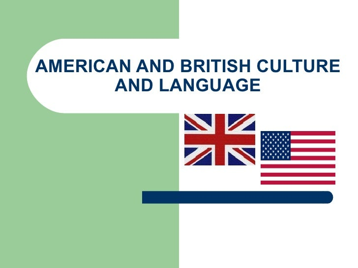 AMERICAN AND BRITISH CULTURE AND LANGUAGE