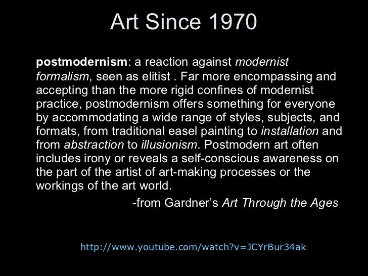 Art Since 1970 <ul><li>postmodernism : a reaction against  modernist formalism , seen as elitist . Far more encompassing a...