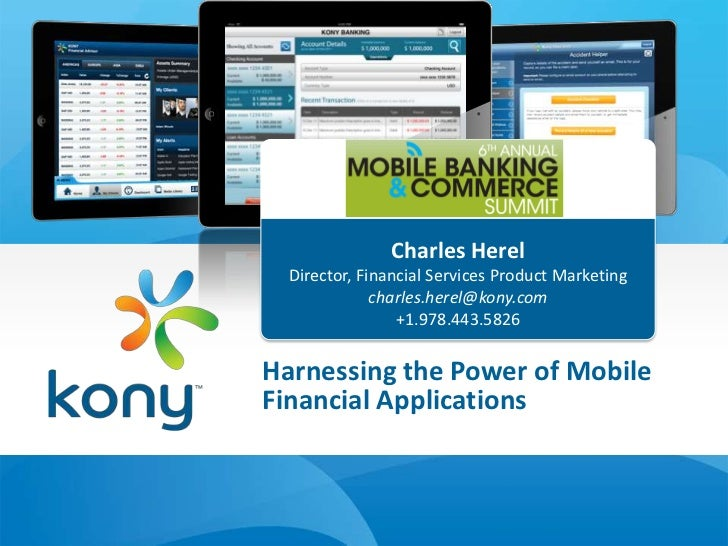 Charles Herel  Director, Financial Services Product Marketing              charles.herel@kony.com                 +1.978.4...
