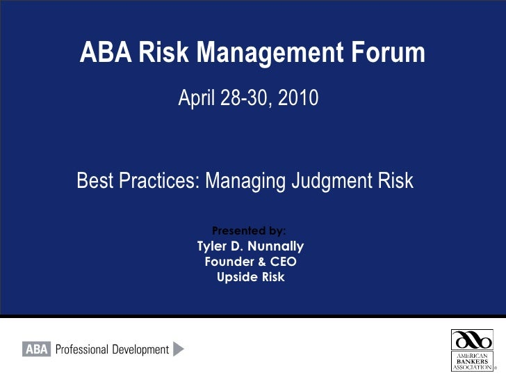ABA Risk Management Forum April 28-30, 2010 Best Practices: Managing Judgment Risk Presented by:   Tyler D. Nunnally Found...