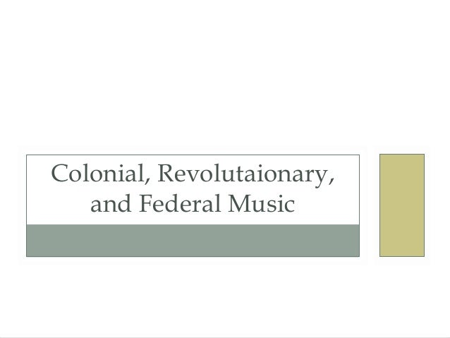 Colonial, Revolutaionary, and Federal Music