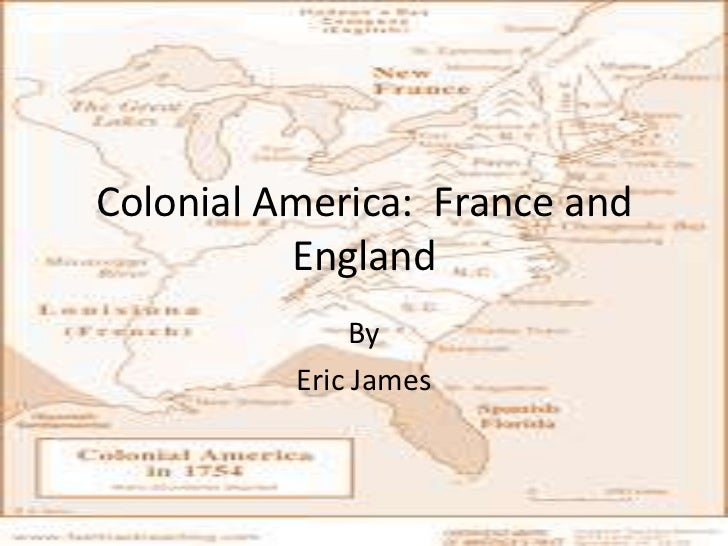 Colonial America: France and          England               By          Eric James