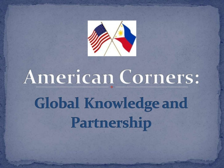 American Corners:GlobalKnowledge and Partnership<br />