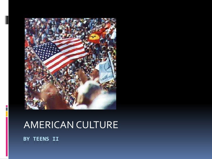 AMERICAN CULTURE<br />By teens II <br />