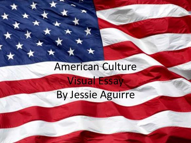 American Culture Visual EssayBy Jessie Aguirre<br />
