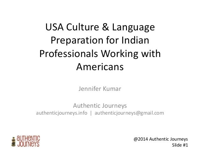 @2014 Authentic Journeys Slide #1 USA Culture & Language Preparation for Indian Professionals Working with Americans Jenni...
