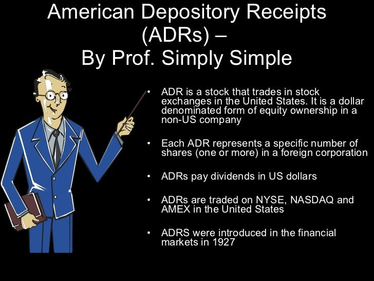 American Depository Receipts (ADRs) –  By Prof. Simply Simple <ul><li>ADR is a stock that trades in stock exchanges in the...