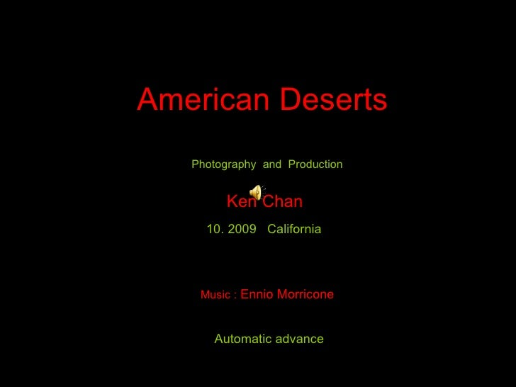 American Deserts   Photography and Production         Ken Chan     10. 2009 California    Music : Ennio Morricone      Aut...
