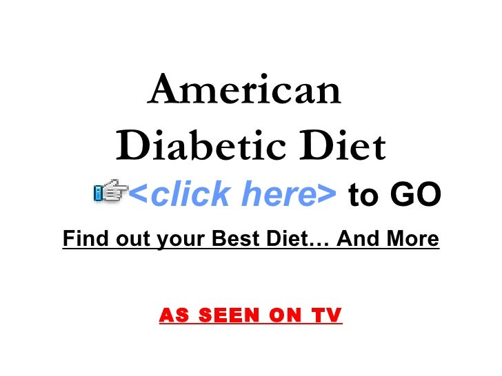 American     Diabetic Diet      <click here> to GO Find out your Best Diet… And More           AS SEEN ON TV