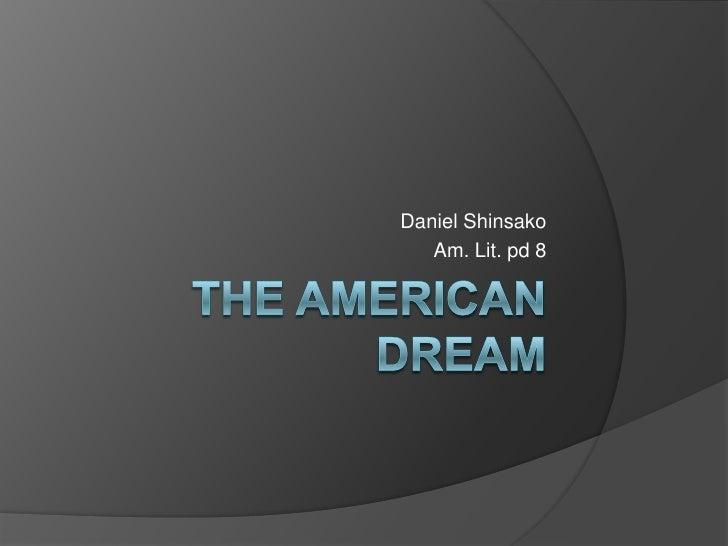 The American Dream<br />Daniel Shinsako <br />Am. Lit. pd 8<br />