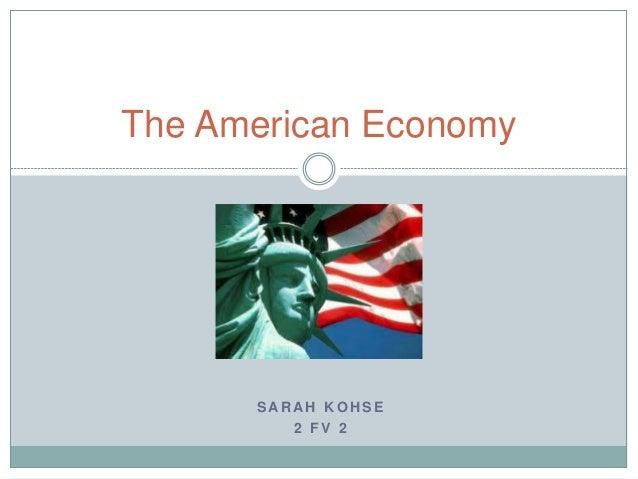 S AR AH K O H S E 2 F V 2 The American Economy