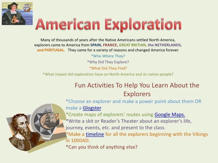 American Exploration<br />Many of thousands of years after the Native Americans settled North America, explorers came to A...