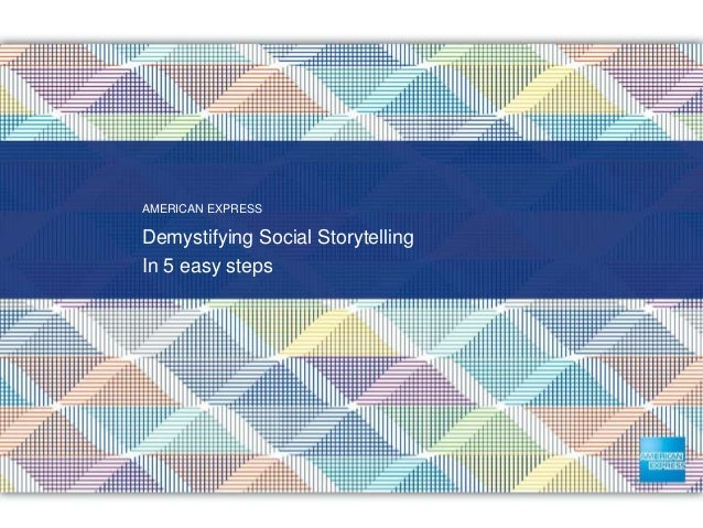 AMERICAN EXPRESS Demystifying Social Storytelling In 5 easy steps