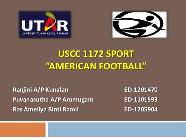 "USCC 1172 SPORT ""AMERICAN FOOTBALL"" Ranjini A/P Kunalan ED-1201470 Puvanasutha A/P Arumugam ED-1101593 Ras Ameliya Binti R..."