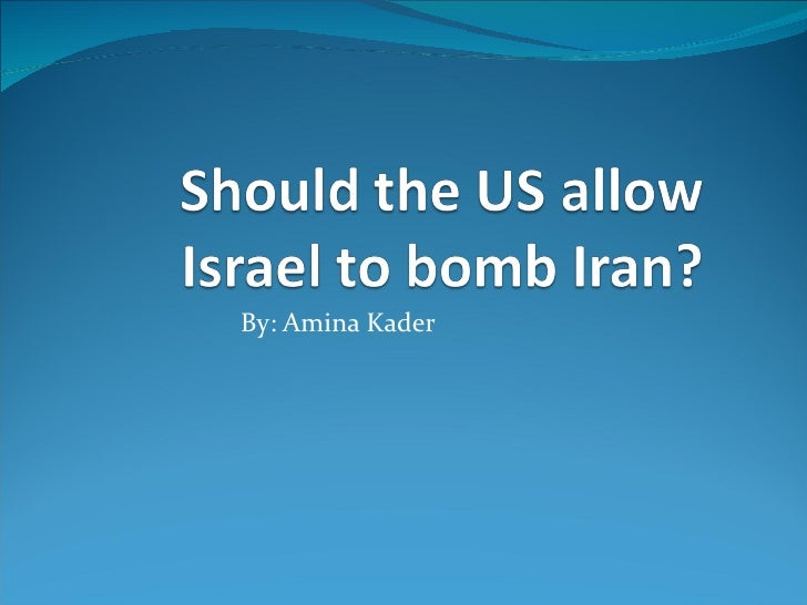 Should Israel be Allowed to bomb Iran