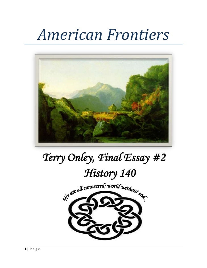 American Frontiers<br />Terry Onley, Final Essay #2<br />History 140<br />1528873122777<br />There are many different kind...