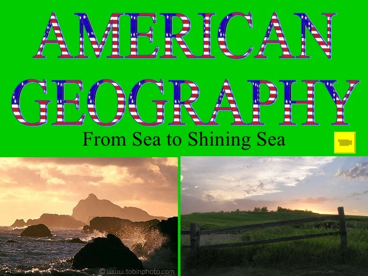 From Sea to Shining Sea AMERICAN GEOGRAPHY