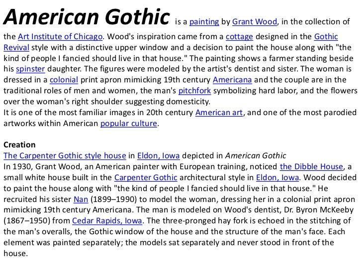 American Gothic                               is a painting by Grant Wood, in the collection ofthe Art Institute of Chicag...