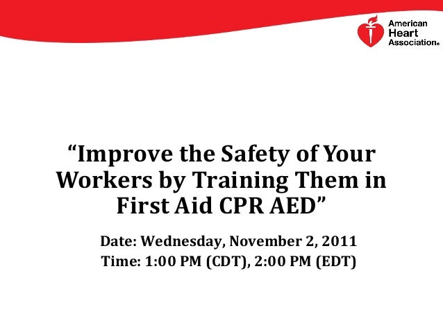 """Improve the Safety of Your Workers by Training Them in First Aid CPR AED"" Date: Wednesday, November 2, 2011 Time: 1:00 PM..."