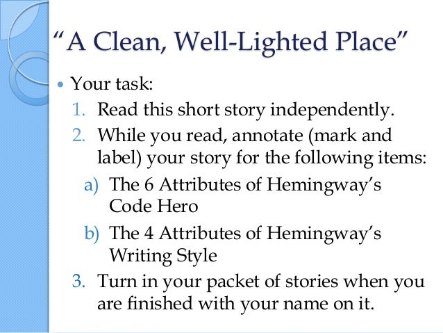 earnest hemingway's a clean well lighted place A clean well-lighted place ernest hemingway other novels written by hemingway include: a farewell to arms, the story, based in part on hemingway's life.
