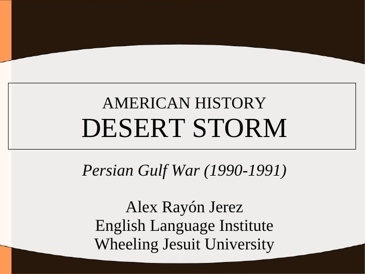 American history: persian gulf war (1990 1991). Operation desert storm