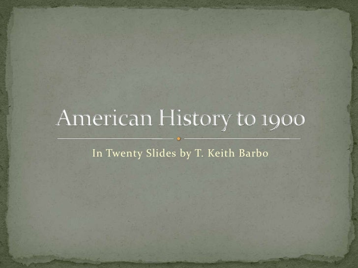 In Twenty Slides by T. Keith Barbo<br />American History to 1900<br />