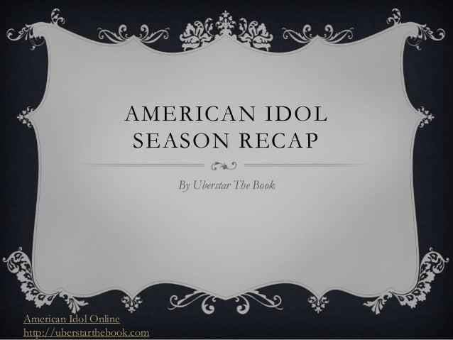 AMERICAN IDOL                     SEASON RECAP                             By Uberstar The BookAmerican Idol Onlinehttp://...