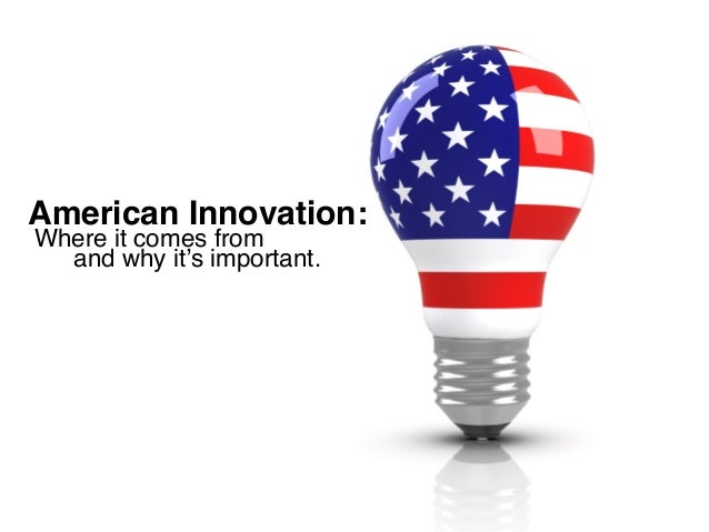 American Innovation: Where it comes from and why it's important.