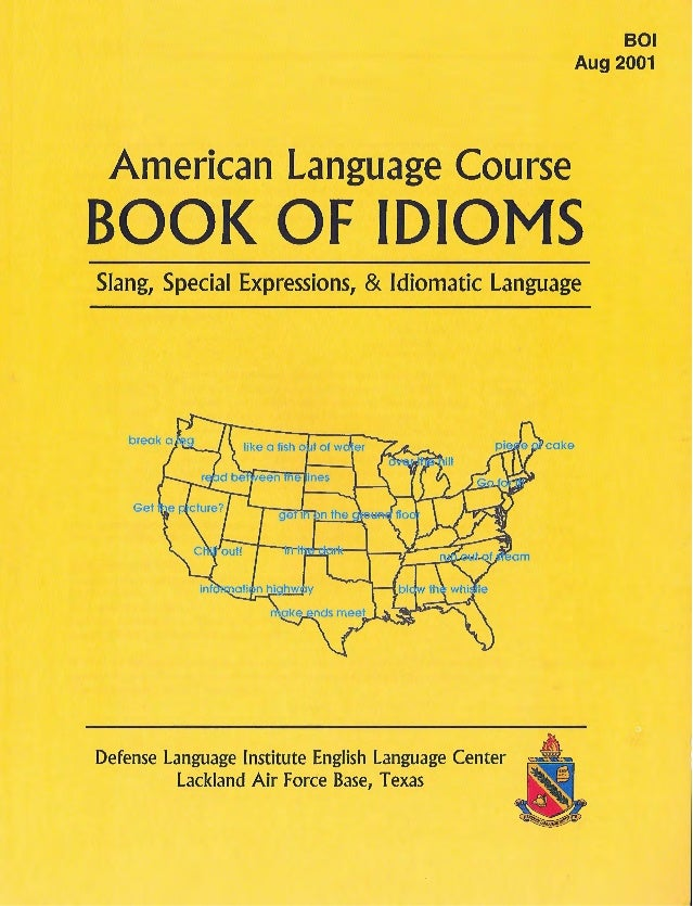 American Language Course 801 Aug 2001 BOOK OF IDIOMS Slang, Special Expressions, & Idiomatic Language Defense Language Ins...