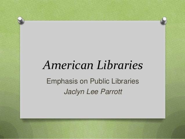 American LibrariesEmphasis on Public LibrariesJaclyn Lee Parrott