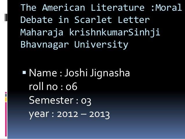 The American Literature :MoralDebate in Scarlet LetterMaharaja krishnkumarSinhjiBhavnagar University Name : Joshi Jignash...