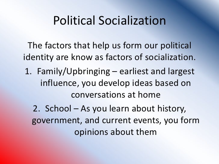 an analysis of political socialization in person Political socialization is how individuals form their political attitudes and thus - how citizens form their political culture the primary agents of socialization are those that help develop political orientation.
