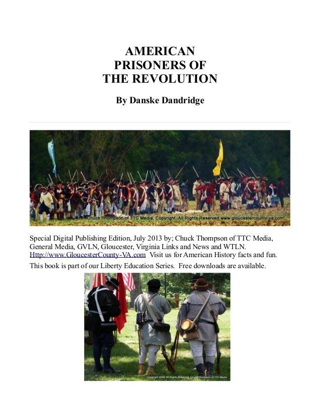 AMERICAN PRISONERS OF THE REVOLUTION By Danske Dandridge Special Digital Publishing Edition, July 2013 by; Chuck Thompson ...
